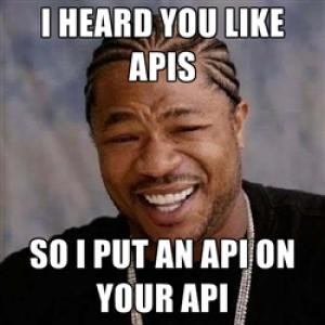 I heard you like APIs
